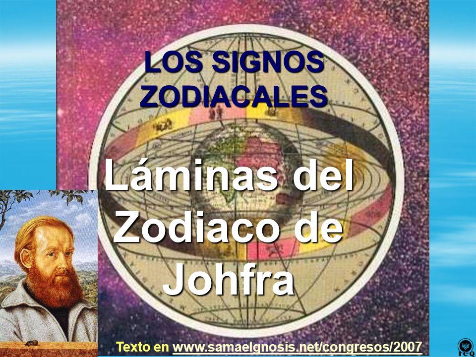 LOS SIGNOS ZODIACALES Láminas del Zodiaco de Johfra Texto en www.samaelgnosis.net/congresos/2007www.samaelgnosis.net/congresos/2007