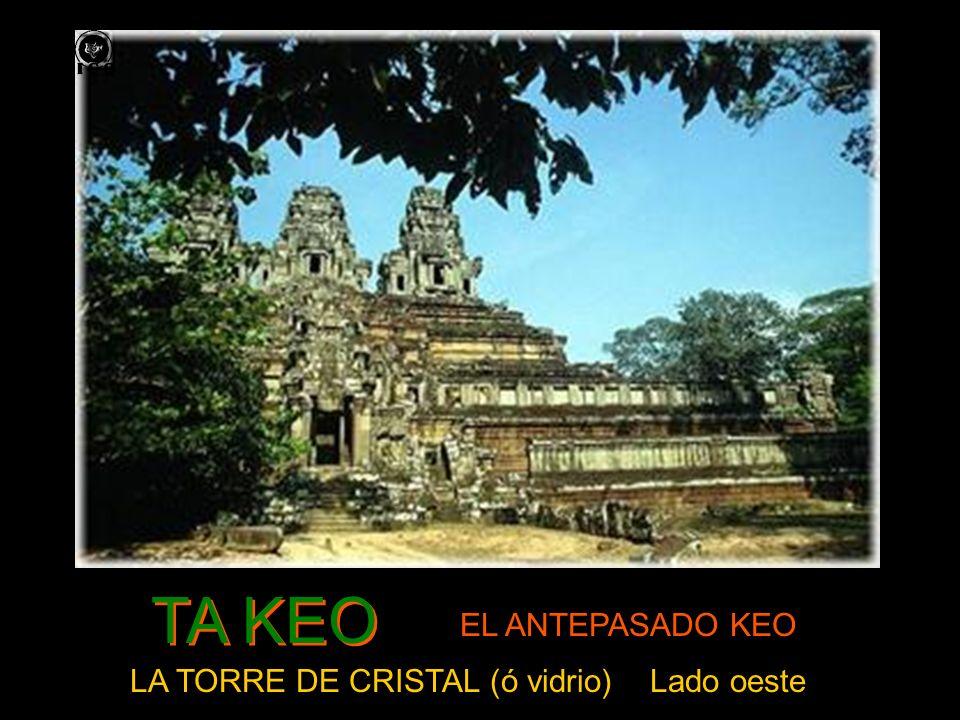 TA KEO LA TORRE DE CRISTAL (ó vidrio) Lado oeste EL ANTEPASADO KEO