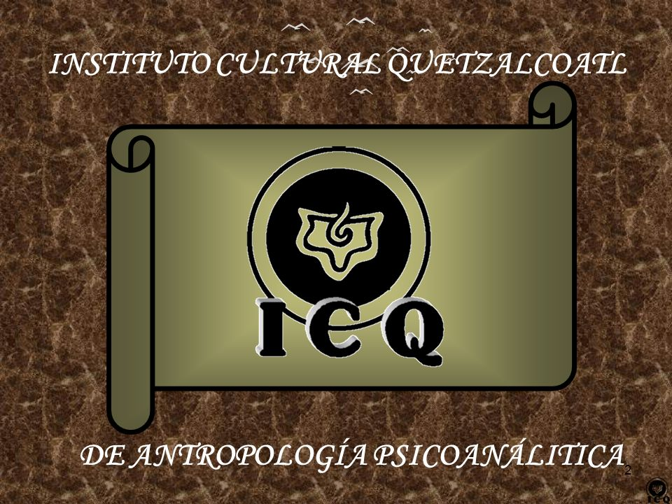 2 INSTITUTO CULTURAL QUETZALCOATL DE ANTROPOLOGÍA PSICOANÁLITICA