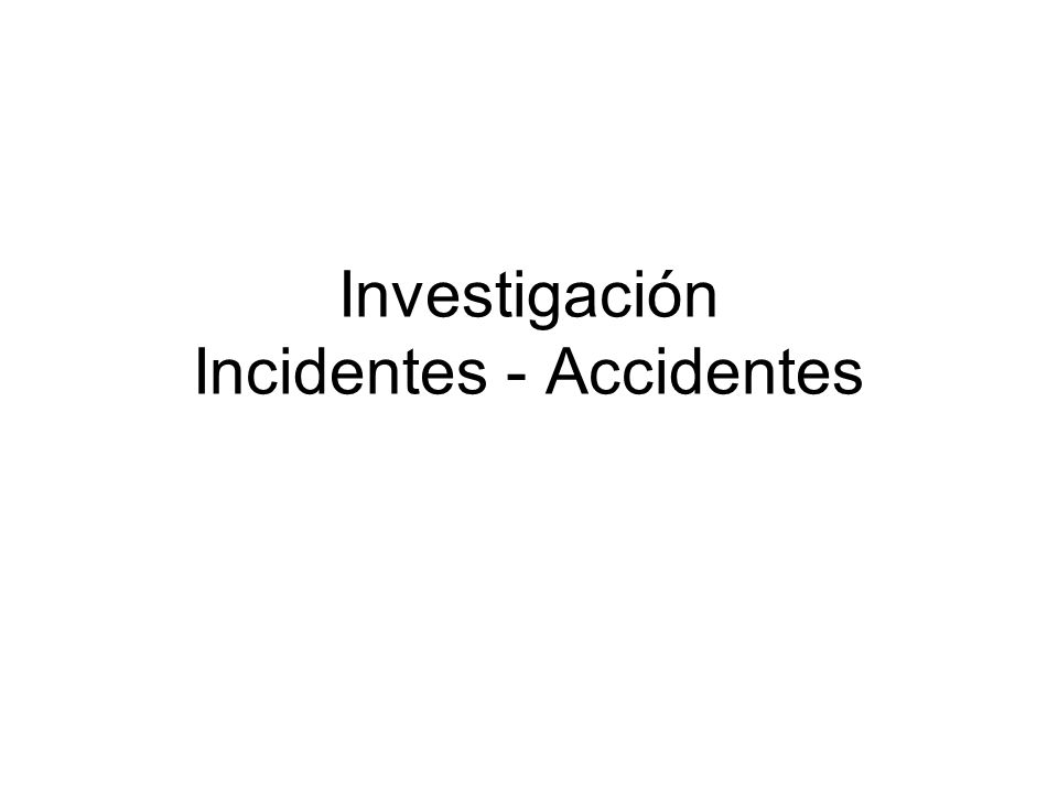 Investigación Incidentes - Accidentes