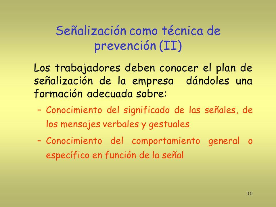 10 Señalización como técnica de prevención (II) Los trabajadores deben conocer el plan de señalización de la empresa dándoles una formación adecuada s
