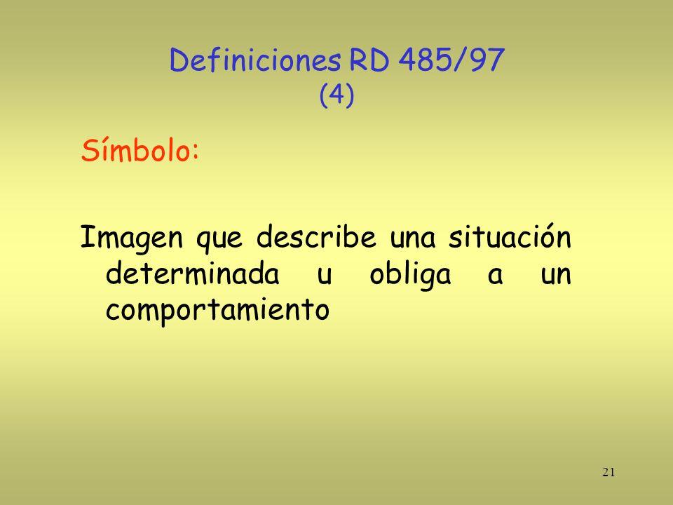 21 Definiciones RD 485/97 (4) Símbolo: Imagen que describe una situación determinada u obliga a un comportamiento