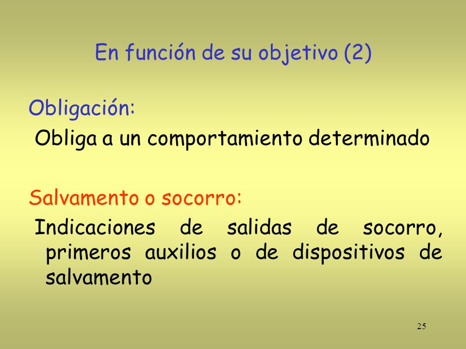 25 En función de su objetivo (2) Obligación: Obliga a un comportamiento determinado Salvamento o socorro: Indicaciones de salidas de socorro, primeros