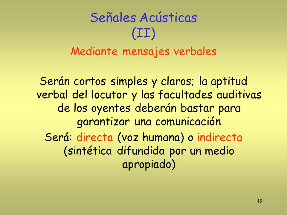 49 Señales Acústicas (II) Mediante mensajes verbales Serán cortos simples y claros; la aptitud verbal del locutor y las facultades auditivas de los oy