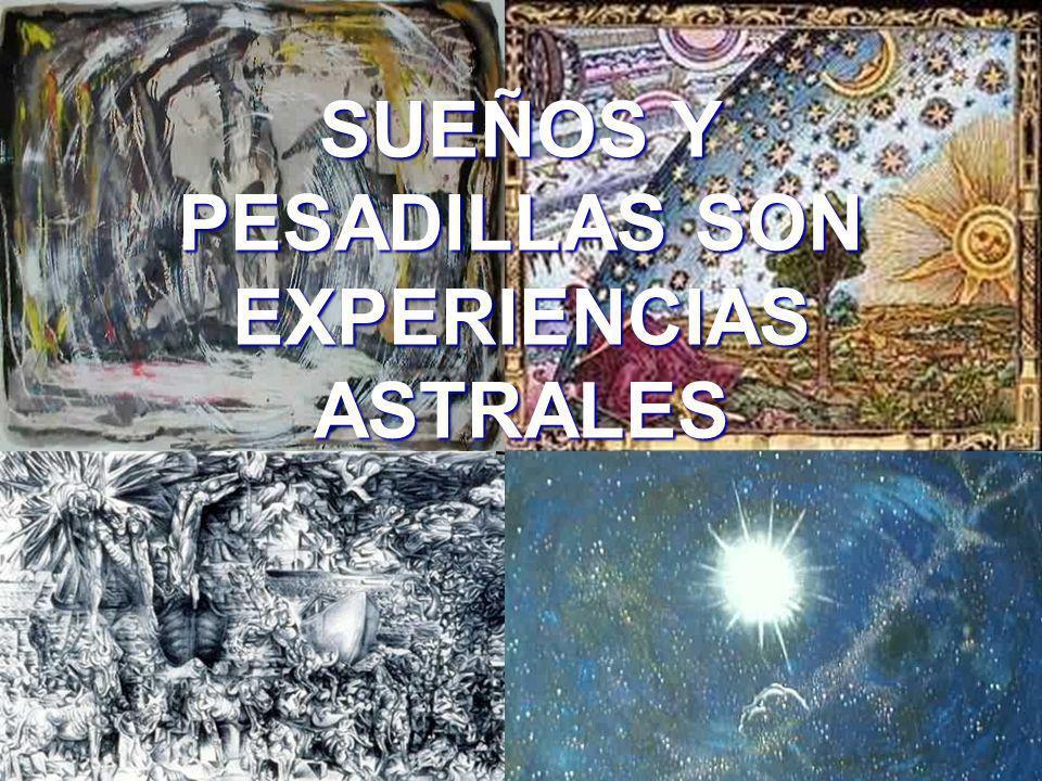 SUEÑOS Y PESADILLAS SON EXPERIENCIAS ASTRALES