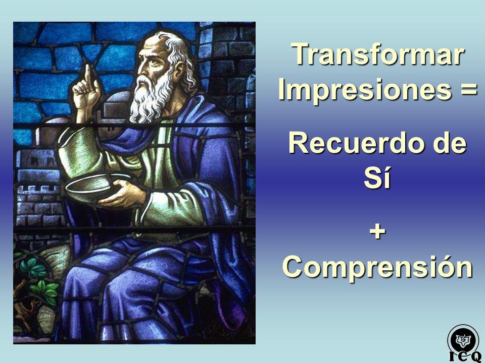 Transformar Impresiones = Recuerdo de Sí + Comprensión