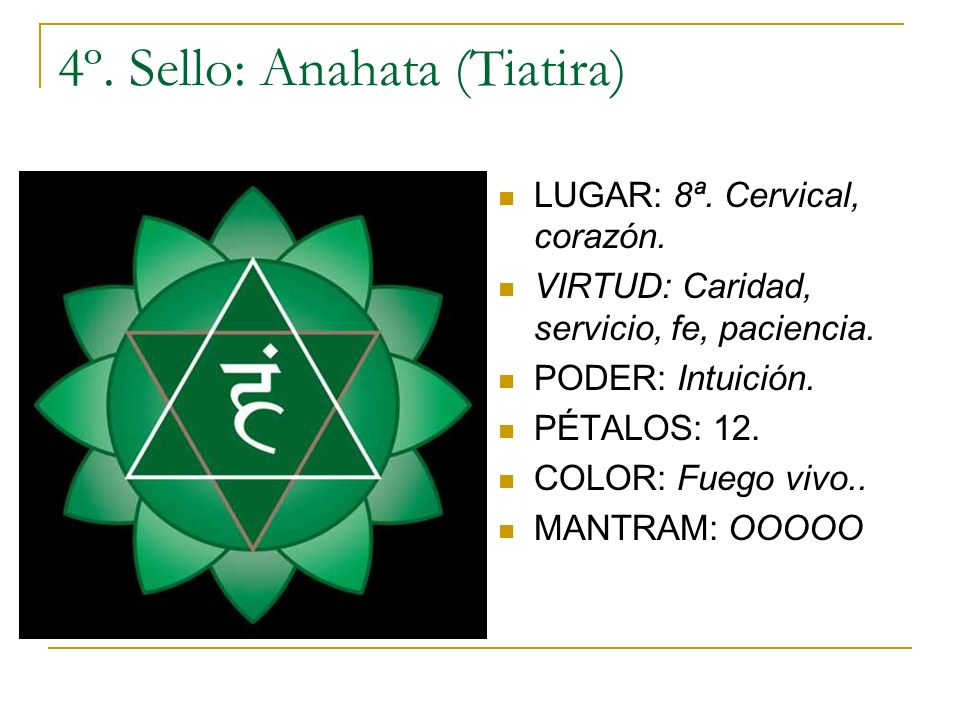 4º. Sello: Anahata (Tiatira) LUGAR: 8ª. Cervical, corazón. VIRTUD: Caridad, servicio, fe, paciencia. PODER: Intuición. PÉTALOS: 12. COLOR: Fuego vivo.