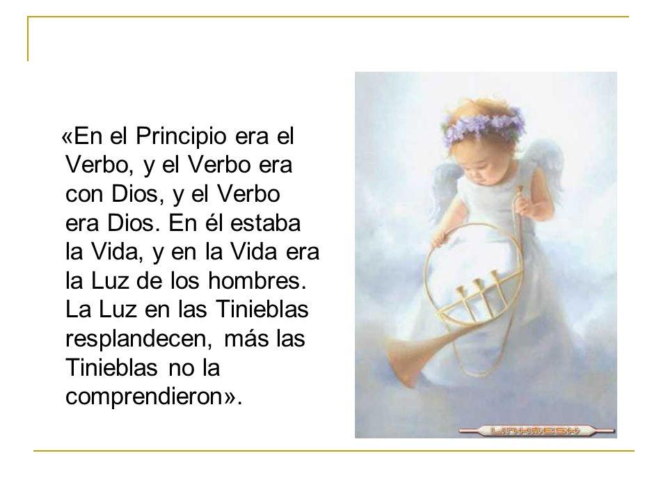 «En el Principio era el Verbo, y el Verbo era con Dios, y el Verbo era Dios. En él estaba la Vida, y en la Vida era la Luz de los hombres. La Luz en l