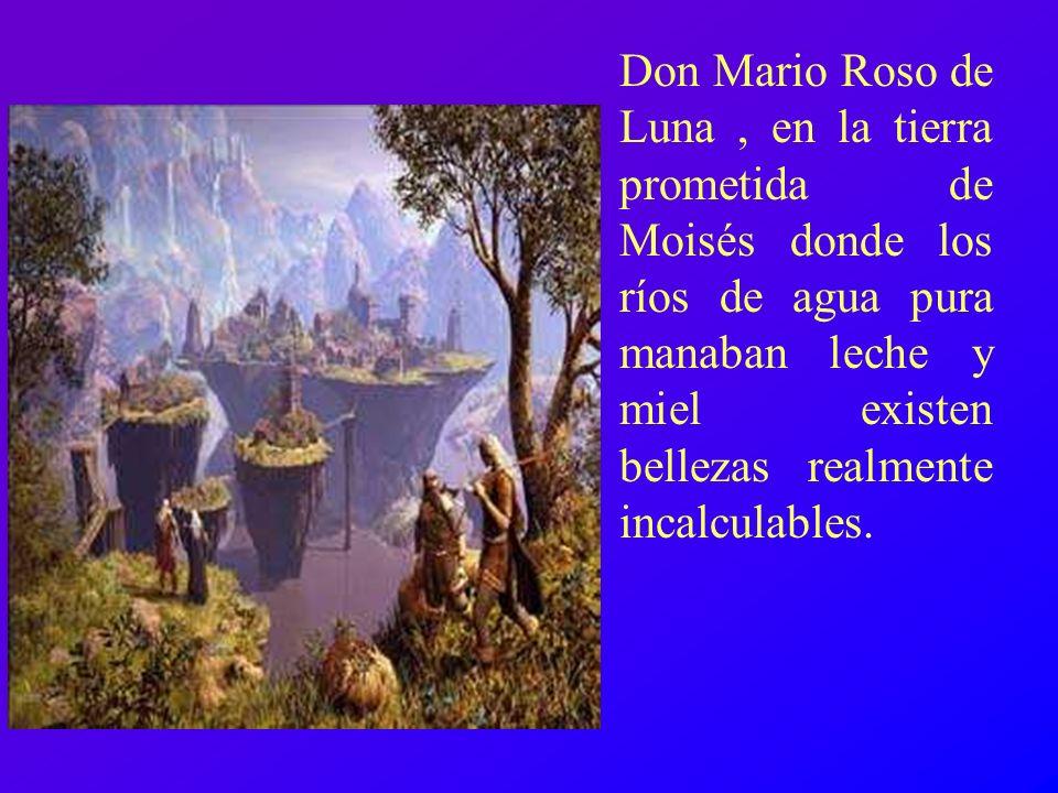 Don Mario Roso de Luna, en la tierra prometida de Moisés donde los ríos de agua pura manaban leche y miel existen bellezas realmente incalculables.