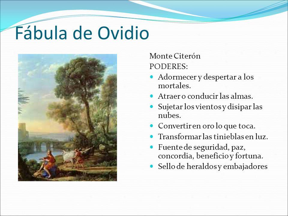Fábula de Ovidio Monte Citerón PODERES: Adormecer y despertar a los mortales. Atraer o conducir las almas. Sujetar los vientos y disipar las nubes. Co