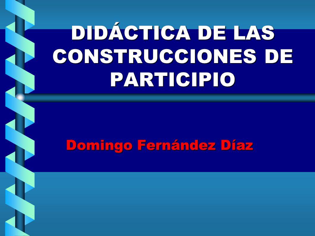 DIDÁCTICA DE LAS CONSTRUCCIONES DE PARTICIPIO Domingo Fernández Díaz