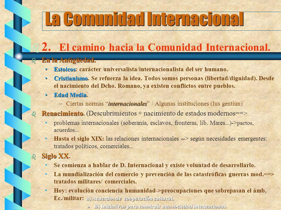La Comunidad Internacional b b 2. El camino hacia la Comunidad Internacional. b En la Antigüedad. EstoicosEstoicos: carácter universalista/internacion