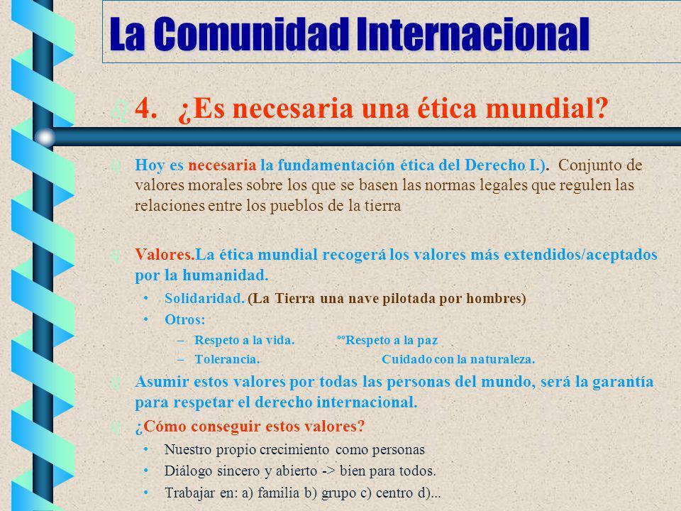 La Comunidad Internacional b b 4.¿Es necesaria una ética mundial? b b Hoy es necesaria la fundamentación ética del Derecho I.). Conjunto de valores mo