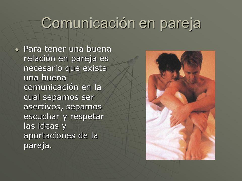 Comunicación en pareja Para tener una buena relación en pareja es necesario que exista una buena comunicación en la cual sepamos ser asertivos, sepamo