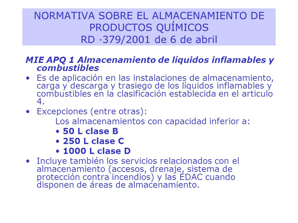 MIE APQ 1 Almacenamiento de líquidos inflamables y combustibles Es de aplicación en las instalaciones de almacenamiento, carga y descarga y trasiego d