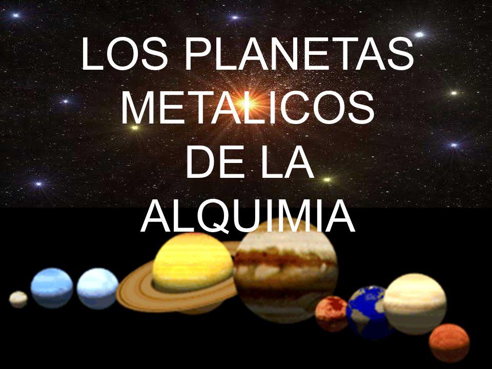 LOS PLANETAS METALICOS DE LA ALQUIMIA