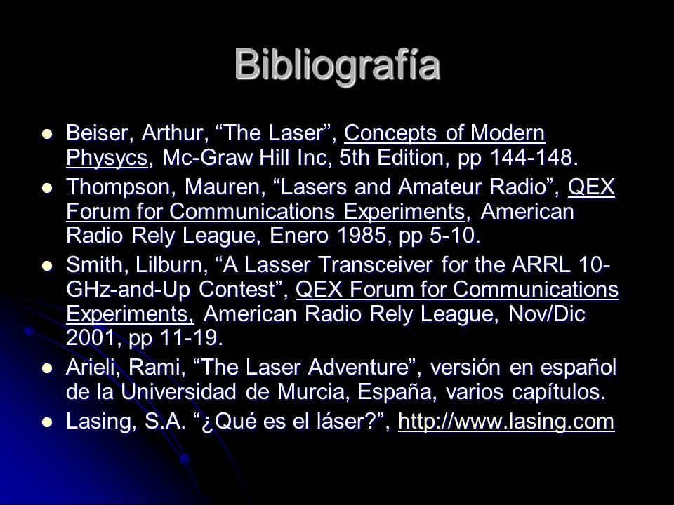 Bibliografía Beiser, Arthur, The Laser, Concepts of Modern Physycs, Mc-Graw Hill Inc, 5th Edition, pp 144-148. Beiser, Arthur, The Laser, Concepts of