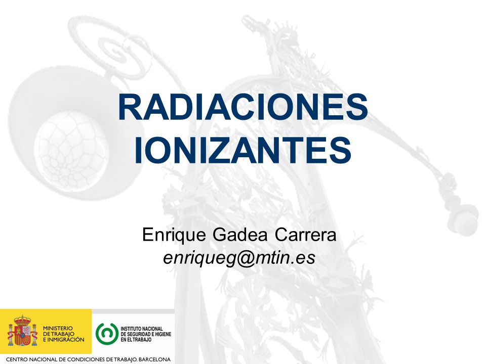 RADIACIONES IONIZANTES Enrique Gadea Carrera enriqueg@mtin.es