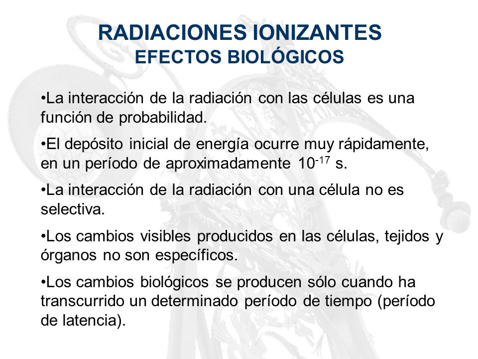 RADIACIONES IONIZANTES EFECTOS BIOLÓGICOS La interacción de la radiación con las células es una función de probabilidad. El depósito inicial de energí