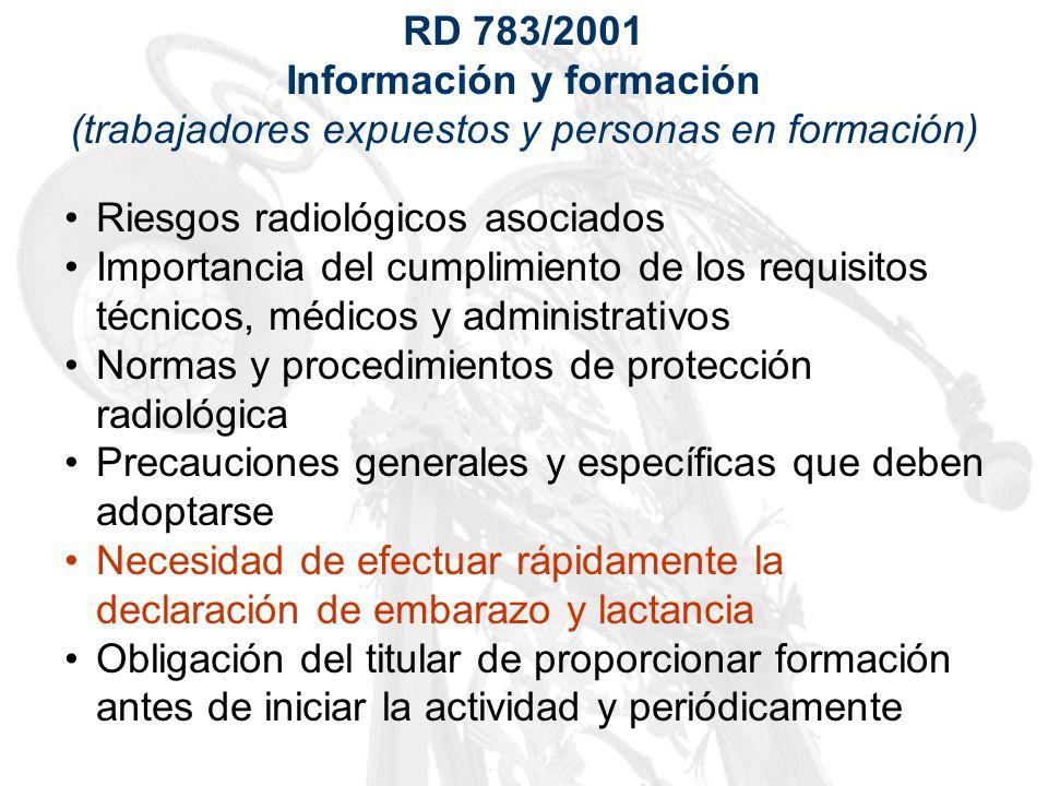 RD 783/2001 Información y formación (trabajadores expuestos y personas en formación) Riesgos radiológicos asociados Importancia del cumplimiento de lo