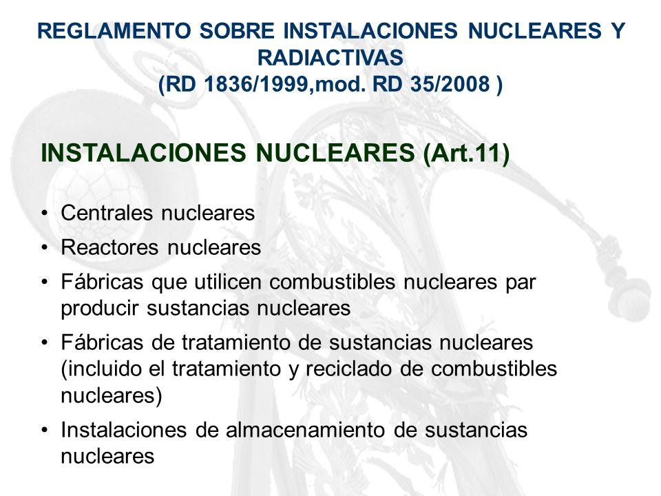 REGLAMENTO SOBRE INSTALACIONES NUCLEARES Y RADIACTIVAS (RD 1836/1999,mod. RD 35/2008 ) INSTALACIONES NUCLEARES (Art.11) Centrales nucleares Reactores