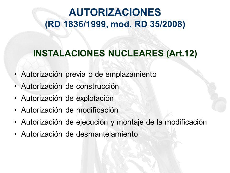AUTORIZACIONES (RD 1836/1999, mod. RD 35/2008) INSTALACIONES NUCLEARES (Art.12) Autorización previa o de emplazamiento Autorización de construcción Au