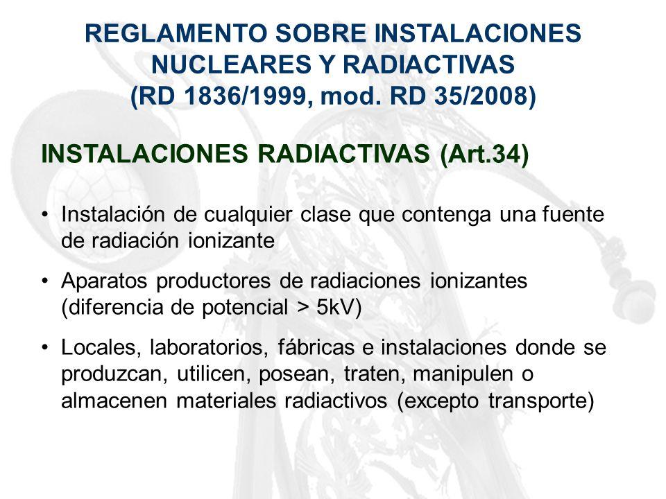 REGLAMENTO SOBRE INSTALACIONES NUCLEARES Y RADIACTIVAS (RD 1836/1999, mod. RD 35/2008) INSTALACIONES RADIACTIVAS (Art.34) Instalación de cualquier cla