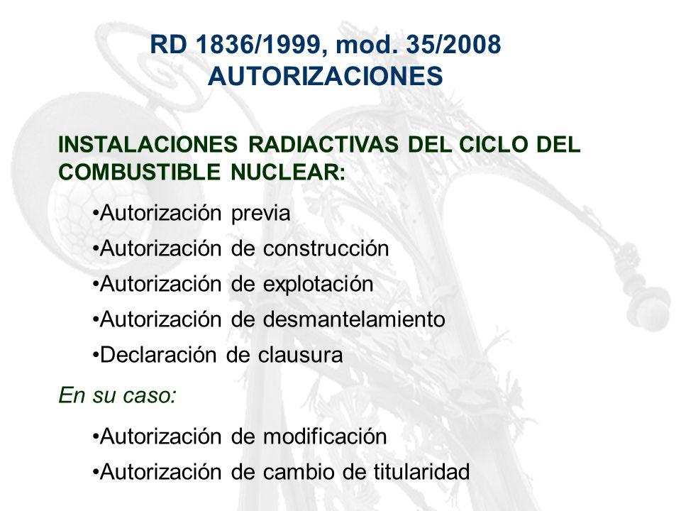 RD 1836/1999, mod. 35/2008 AUTORIZACIONES INSTALACIONES RADIACTIVAS DEL CICLO DEL COMBUSTIBLE NUCLEAR: Autorización previa Autorización de construcció