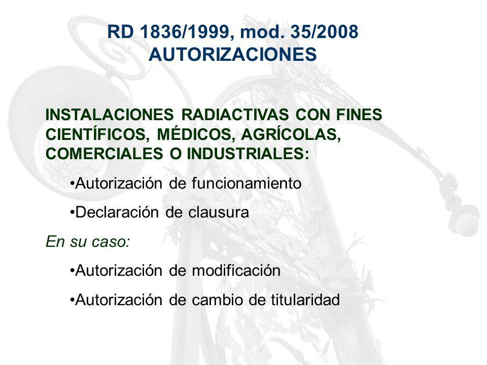 RD 1836/1999, mod. 35/2008 AUTORIZACIONES INSTALACIONES RADIACTIVAS CON FINES CIENTÍFICOS, MÉDICOS, AGRÍCOLAS, COMERCIALES O INDUSTRIALES: Autorizació