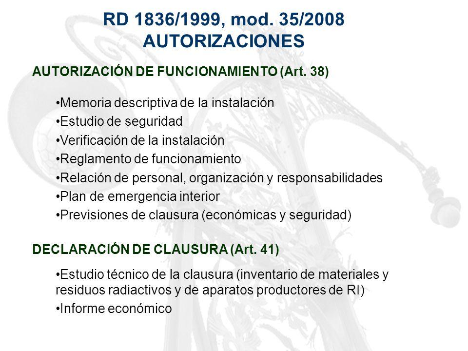 RD 1836/1999, mod. 35/2008 AUTORIZACIONES AUTORIZACIÓN DE FUNCIONAMIENTO (Art. 38) Memoria descriptiva de la instalación Estudio de seguridad Verifica