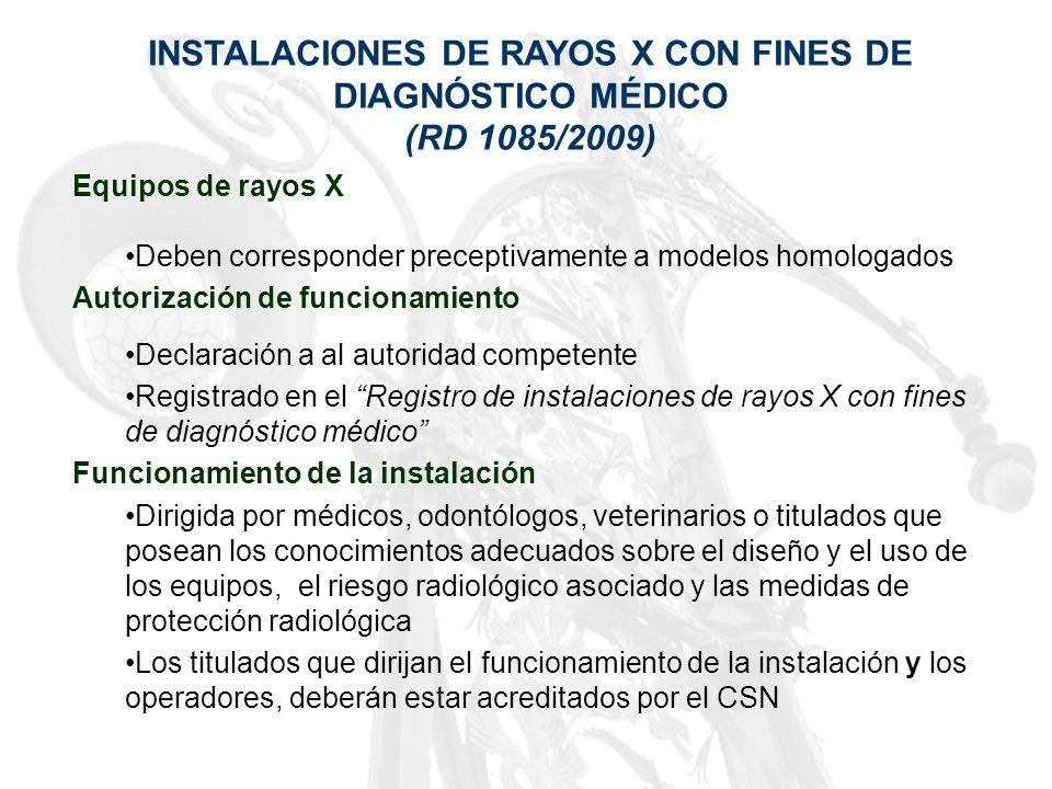 INSTALACIONES DE RAYOS X CON FINES DE DIAGNÓSTICO MÉDICO (RD 1085/2009) Equipos de rayos X Deben corresponder preceptivamente a modelos homologados Au