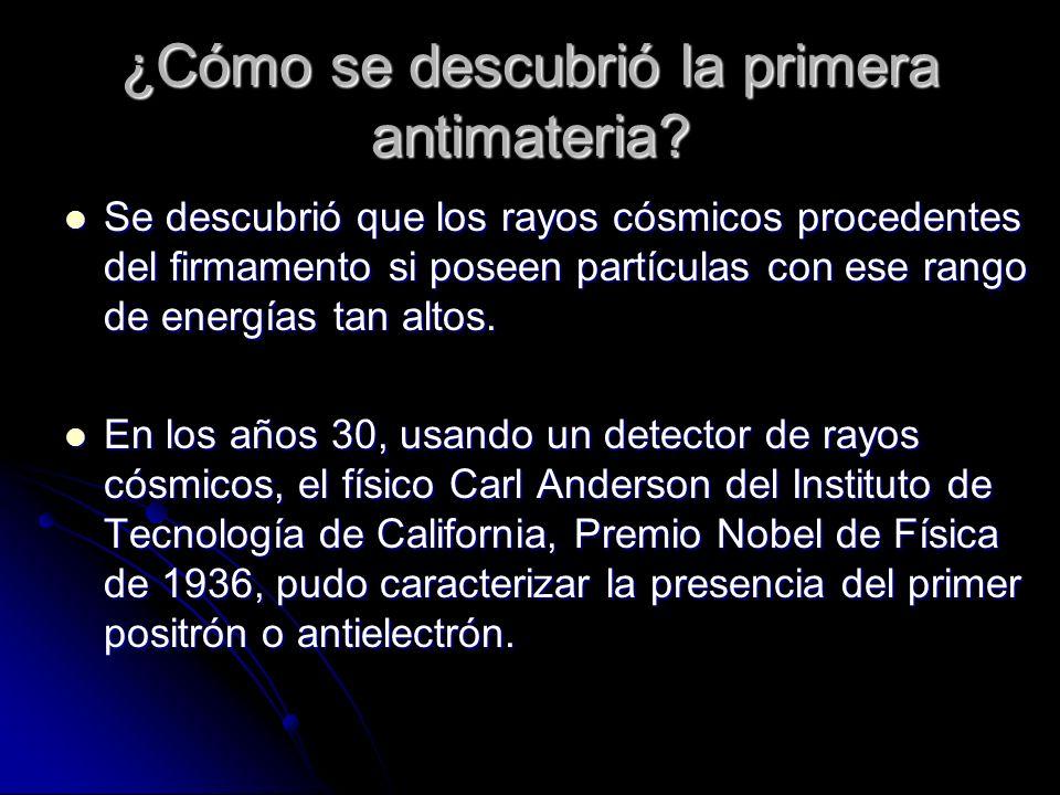 ¿Cómo se descubrió la primera antimateria? Se descubrió que los rayos cósmicos procedentes del firmamento si poseen partículas con ese rango de energí
