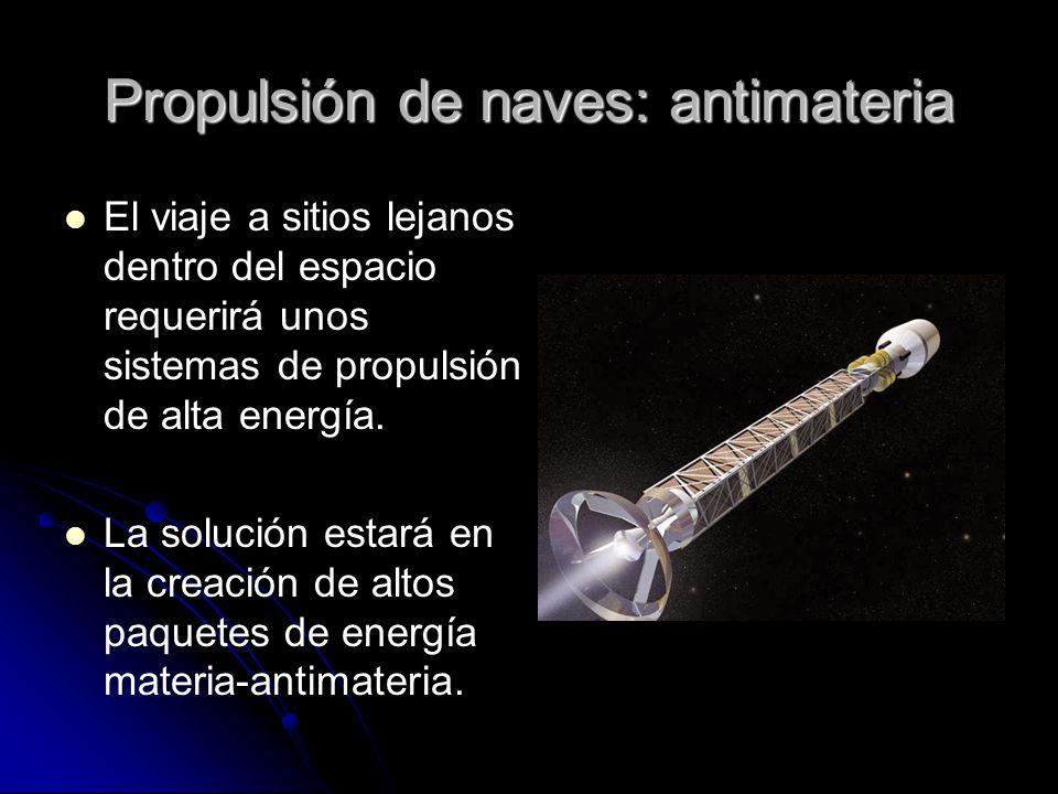 Propulsión de naves: antimateria El viaje a sitios lejanos dentro del espacio requerirá unos sistemas de propulsión de alta energía. La solución estar