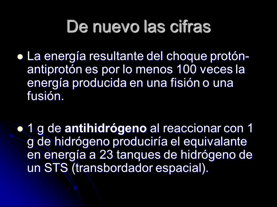 De nuevo las cifras La energía resultante del choque protón- antiprotón es por lo menos 100 veces la energía producida en una fisión o una fusión. La