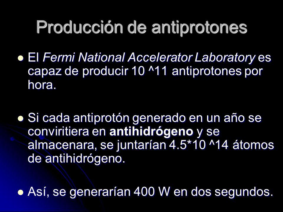 Producción de antiprotones El Fermi National Accelerator Laboratory es capaz de producir 10 ^11 antiprotones por hora. El Fermi National Accelerator L