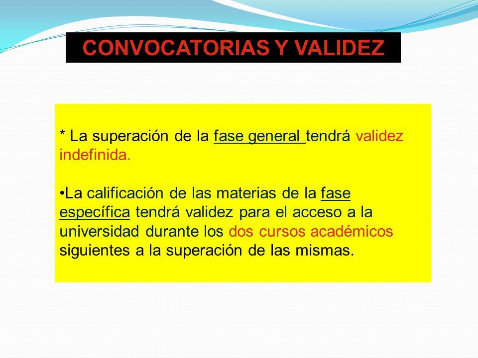 CONVOCATORIAS Y VALIDEZ * La superación de la fase general tendrá validez indefinida.