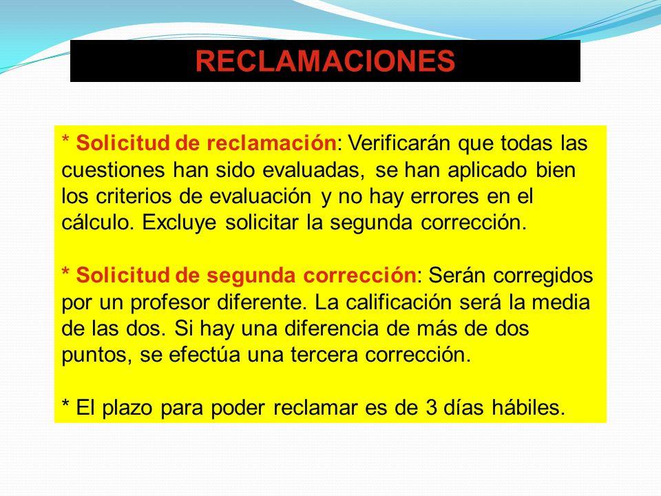 RECLAMACIONES * Solicitud de reclamación: Verificarán que todas las cuestiones han sido evaluadas, se han aplicado bien los criterios de evaluación y no hay errores en el cálculo.