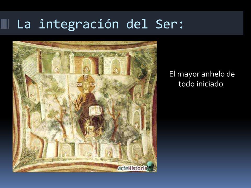 La integración del Ser: El mayor anhelo de todo iniciado