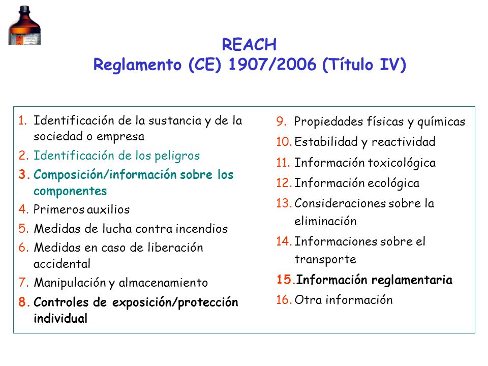 REACH Reglamento (CE) 1907/2006 (Título IV) 1.Identificación de la sustancia y de la sociedad o empresa 2.Identificación de los peligros 3.Composición