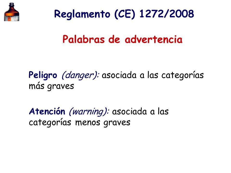 Reglamento (CE) 1272/2008 Palabras de advertencia Peligro (danger): asociada a las categorías más graves Atención (warning): asociada a las categorías