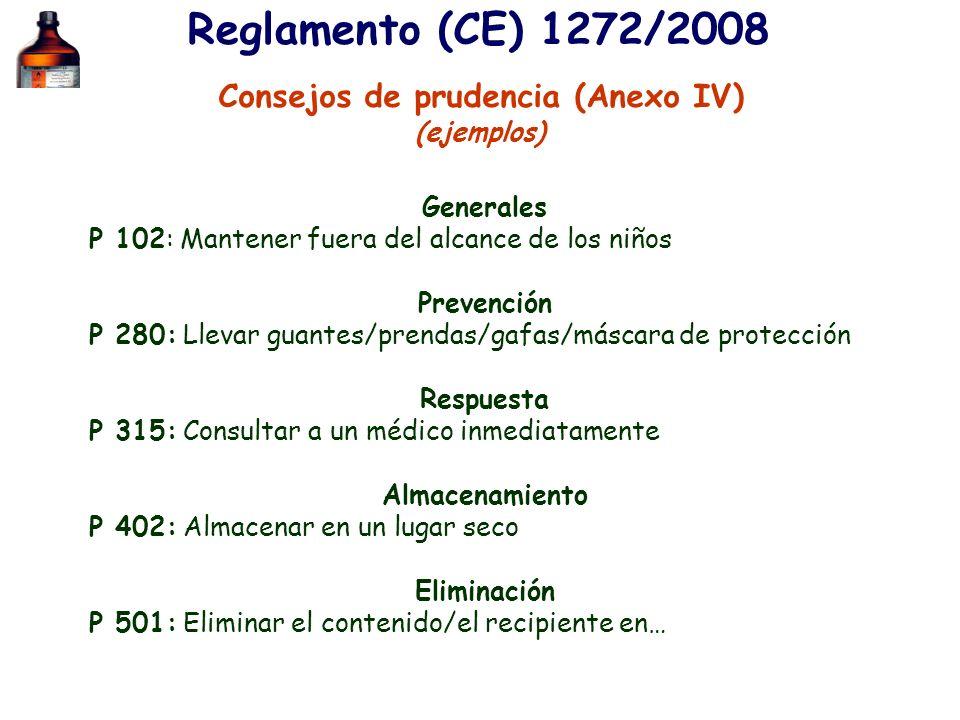 Reglamento (CE) 1272/2008 Consejos de prudencia (Anexo IV) (ejemplos) Generales P 102: Mantener fuera del alcance de los niños Prevención P 280: Lleva
