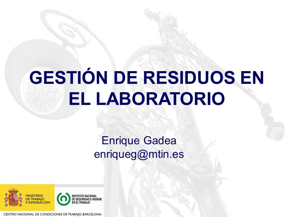 GESTIÓN DE RESIDUOS EN EL LABORATORIO Enrique Gadea enriqueg@mtin.es