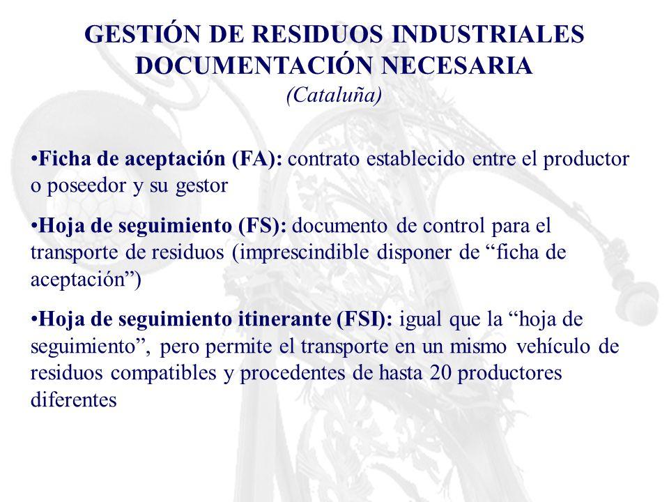 GESTIÓN DE RESIDUOS INDUSTRIALES DOCUMENTACIÓN NECESARIA (Cataluña) Ficha de aceptación (FA): contrato establecido entre el productor o poseedor y su