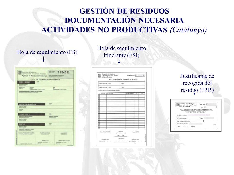 Hoja de seguimiento (FS) Hoja de seguimiento itinerante (FSI) Justificante de recogida del residuo (JRR) GESTIÓN DE RESIDUOS DOCUMENTACIÓN NECESARIA A