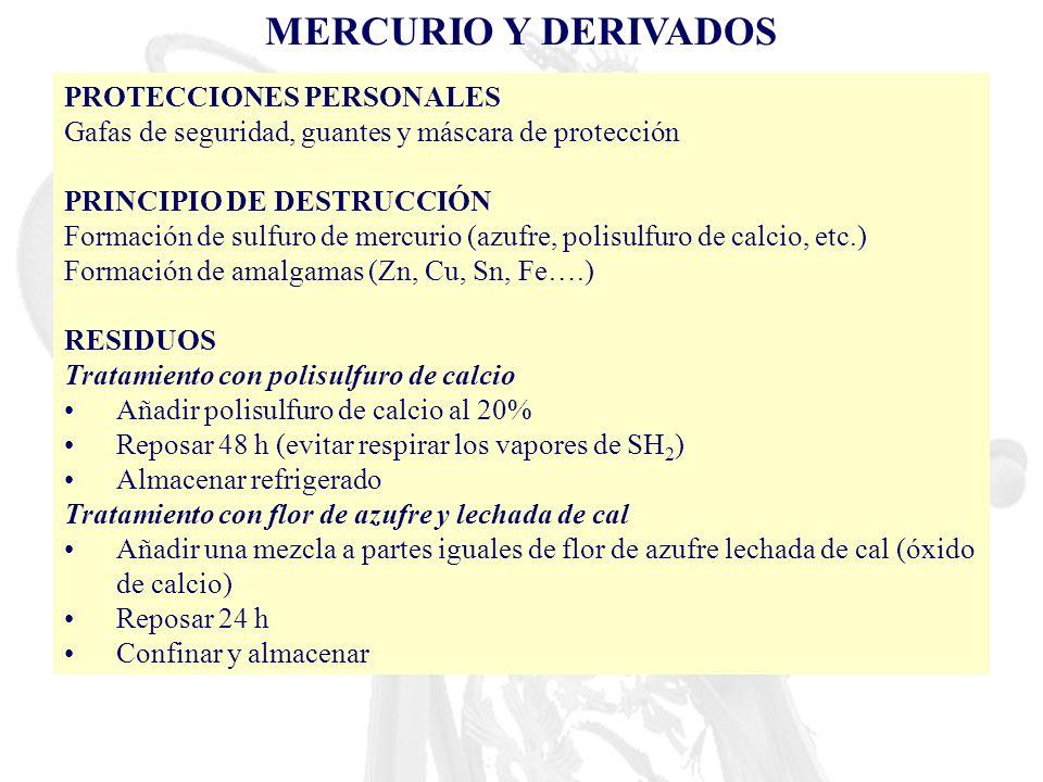 MERCURIO Y DERIVADOS PROTECCIONES PERSONALES Gafas de seguridad, guantes y máscara de protección PRINCIPIO DE DESTRUCCIÓN Formación de sulfuro de merc