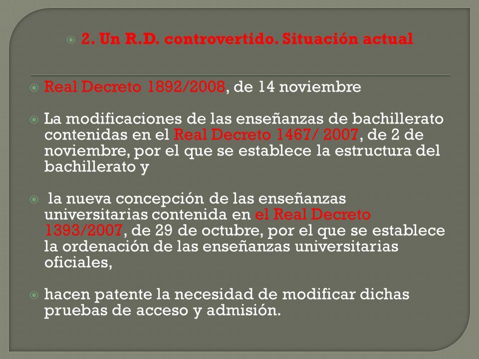 2. Un R.D. controvertido. Situación actual Real Decreto 1892/2008, de 14 noviembre La modificaciones de las enseñanzas de bachillerato contenidas en e