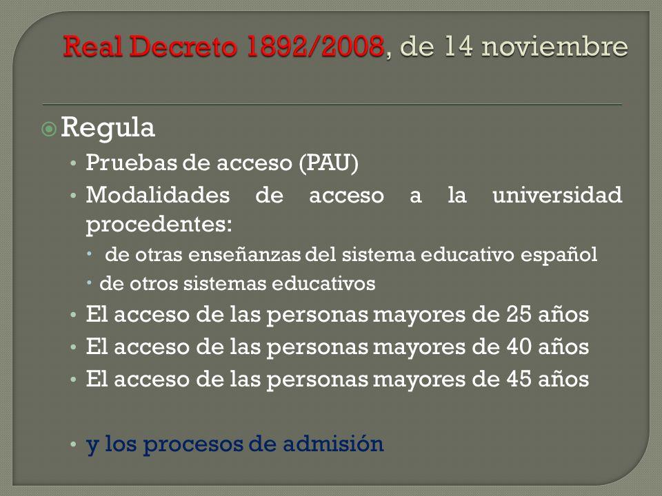 Regula Pruebas de acceso (PAU) Modalidades de acceso a la universidad procedentes: de otras enseñanzas del sistema educativo español de otros sistemas