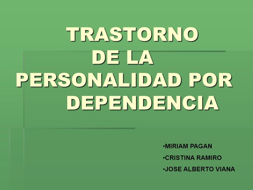 TRASTORNO DE LA PERSONALIDAD POR DEPENDENCIA MIRIAM PAGAN CRISTINA RAMIRO JOSE ALBERTO VIANA