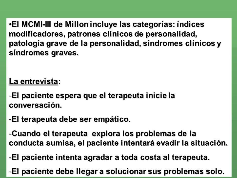 El MCMI-III de Millon incluye las categorías: índices modificadores, patrones clínicos de personalidad, patología grave de la personalidad, síndromes