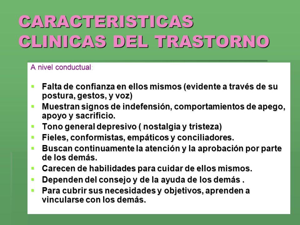 CARACTERISTICAS CLINICAS DEL TRASTORNO A nivel conductual: Falta de confianza en ellos mismos (evidente a través de su postura, gestos, y voz) Falta d